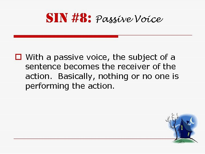 sin #8: Passive Voice o With a passive voice, the subject of a sentence