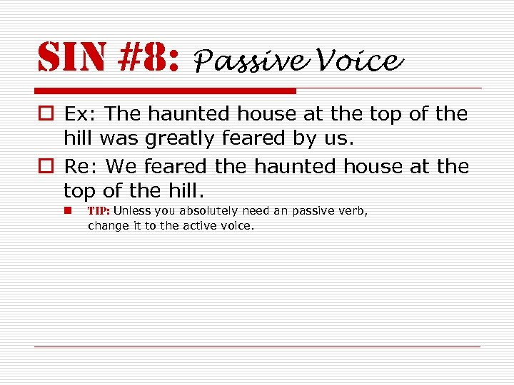 sin #8: Passive Voice o Ex: The haunted house at the top of the