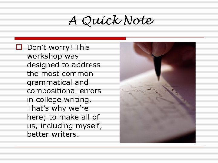 A Quick Note o Don't worry! This workshop was designed to address the most