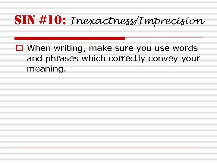 sin #10: Inexactness/Imprecision o When writing, make sure you use words and phrases which