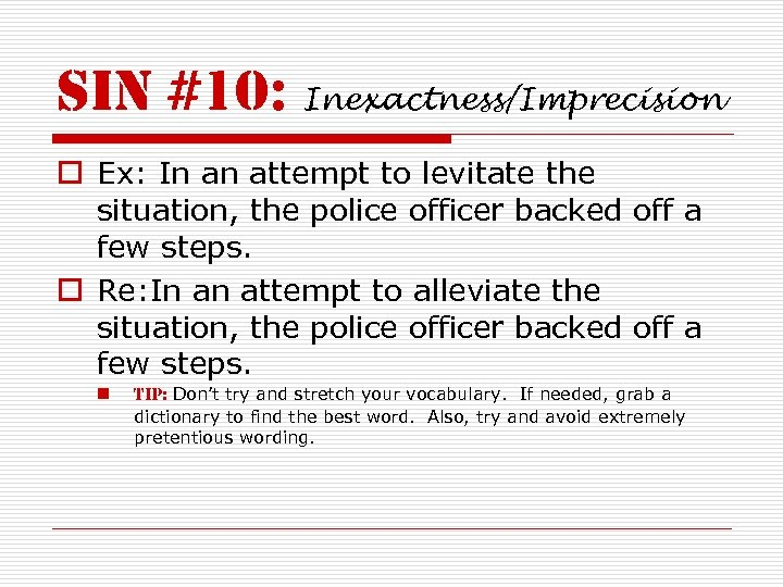 sin #10: Inexactness/Imprecision o Ex: In an attempt to levitate the situation, the police