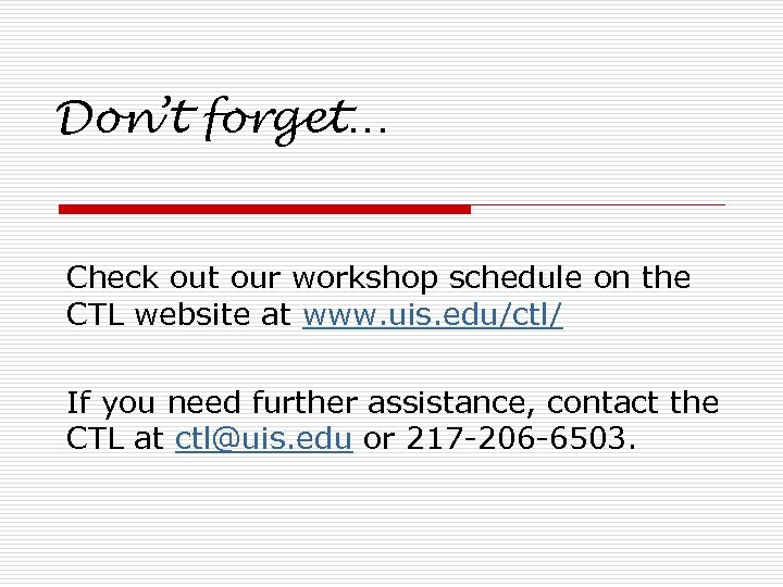 Don't forget… Check out our workshop schedule on the CTL website at www. uis.