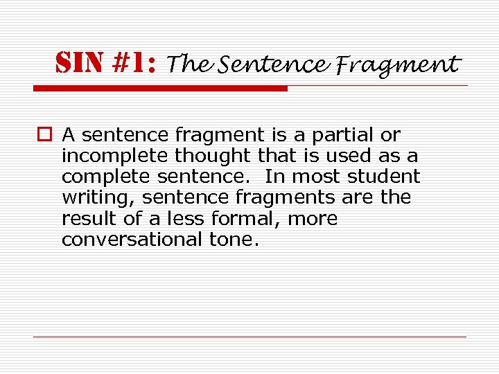sin #1: The Sentence Fragment o A sentence fragment is a partial or incomplete
