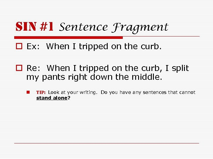 sin #1 Sentence Fragment o Ex: When I tripped on the curb. o Re: