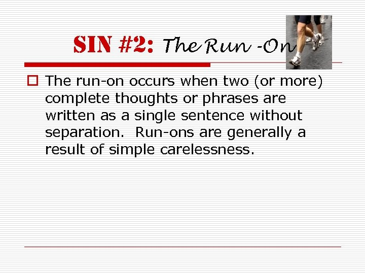 sin #2: The Run -On o The run-on occurs when two (or more) complete