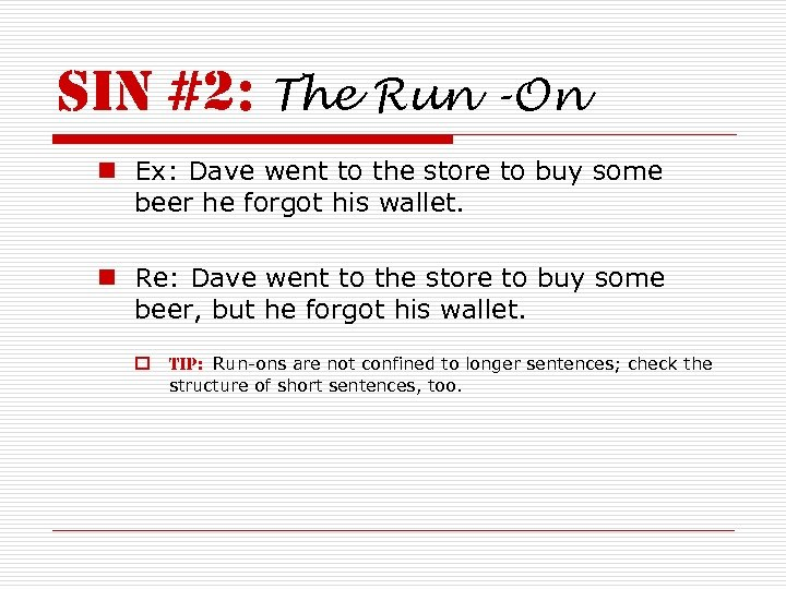 sin #2: The Run -On n Ex: Dave went to the store to buy