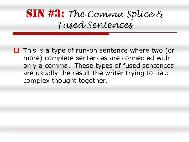 sin #3: The Comma Splice & Fused Sentences o This is a type of