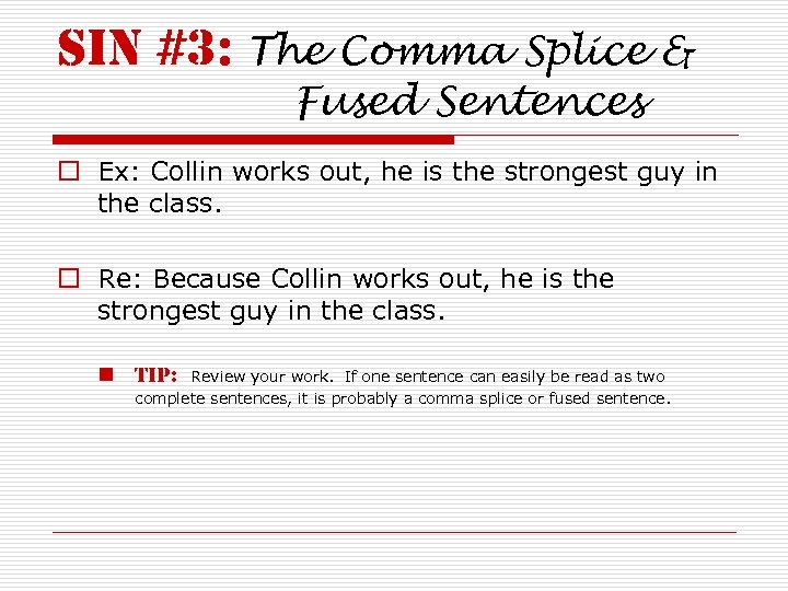 sin #3: The Comma Splice & Fused Sentences o Ex: Collin works out, he