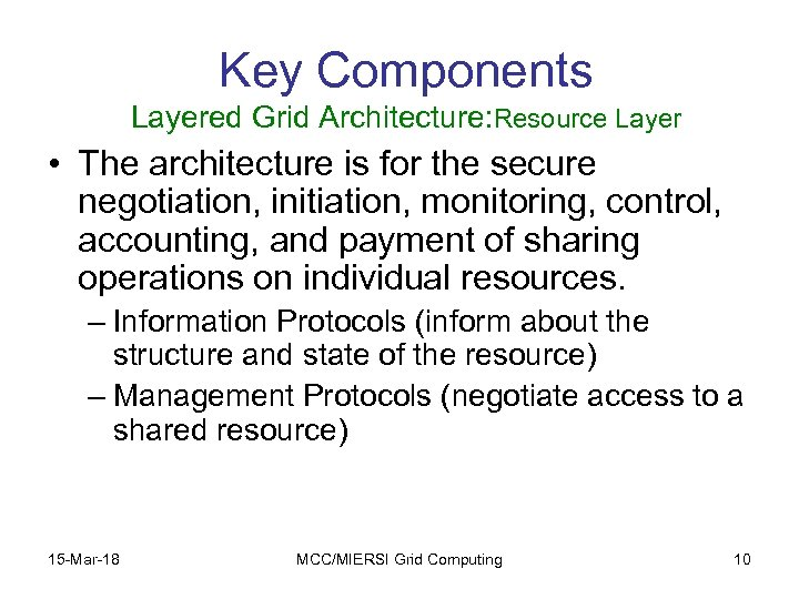 Key Components Layered Grid Architecture: Resource Layer • The architecture is for the secure