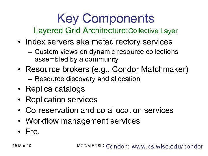 Key Components Layered Grid Architecture: Collective Layer • Index servers aka metadirectory services –