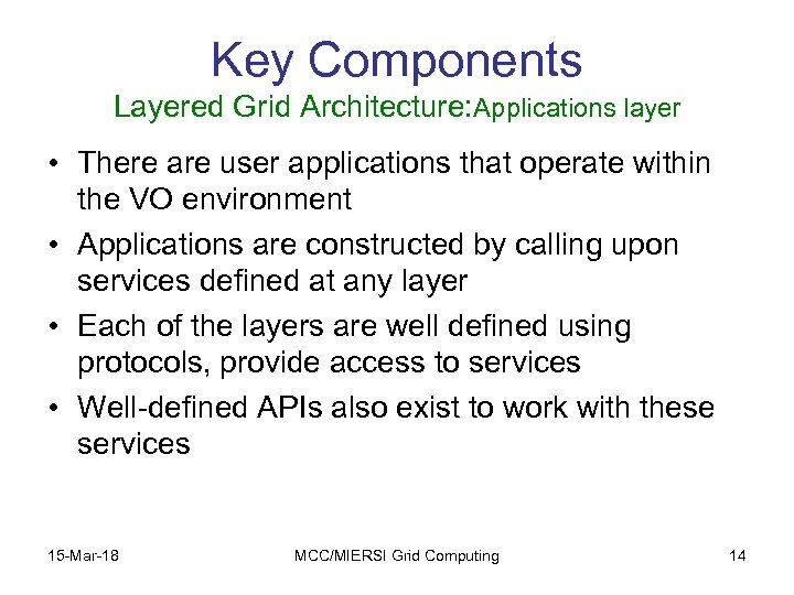 Key Components Layered Grid Architecture: Applications layer • There are user applications that operate