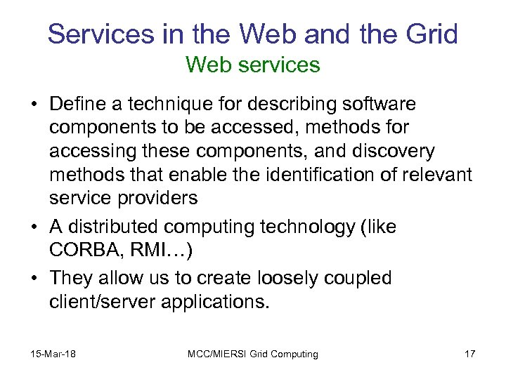 Services in the Web and the Grid Web services • Define a technique for