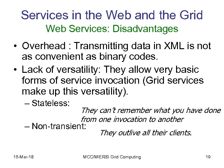 Services in the Web and the Grid Web Services: Disadvantages • Overhead : Transmitting