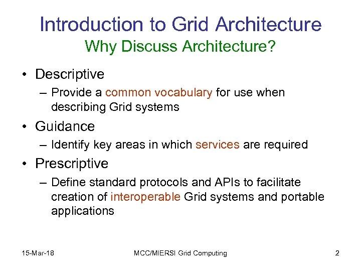 Introduction to Grid Architecture Why Discuss Architecture? • Descriptive – Provide a common vocabulary