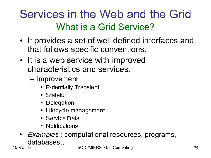 Services in the Web and the Grid What is a Grid Service? • It