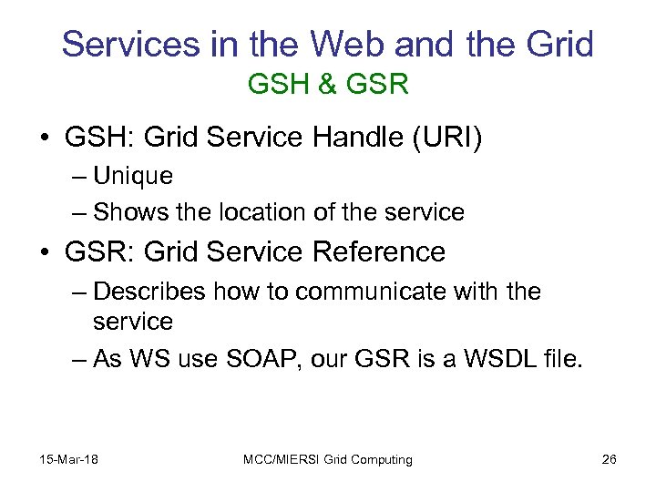 Services in the Web and the Grid GSH & GSR • GSH: Grid Service