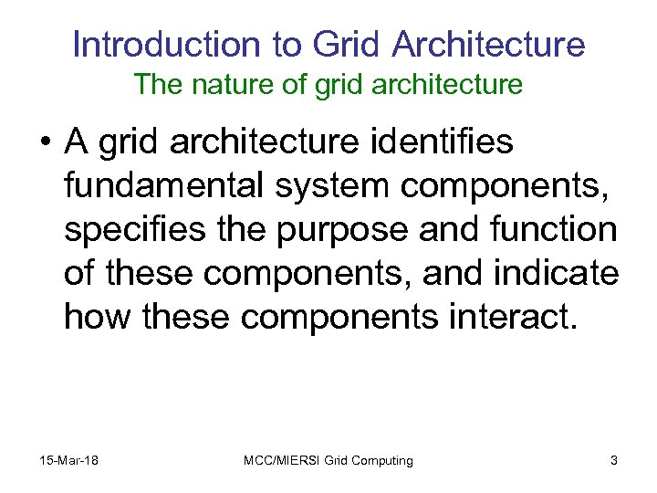 Introduction to Grid Architecture The nature of grid architecture • A grid architecture identifies