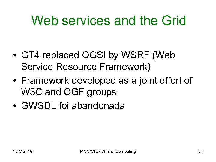 Web services and the Grid • GT 4 replaced OGSI by WSRF (Web Service