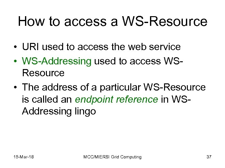 How to access a WS-Resource • URI used to access the web service •