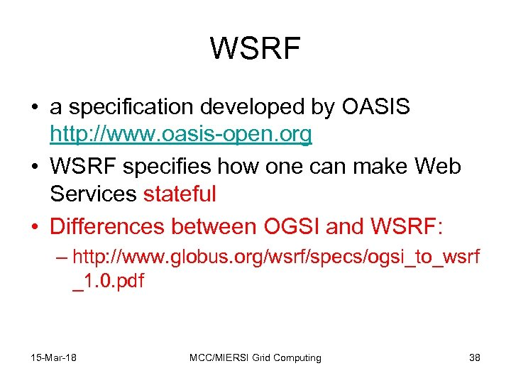 WSRF • a specification developed by OASIS http: //www. oasis-open. org • WSRF specifies