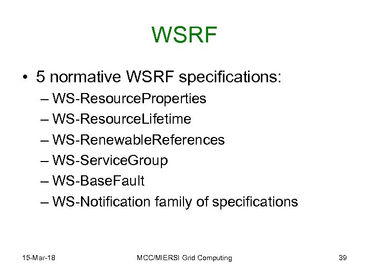 WSRF • 5 normative WSRF specifications: – WS-Resource. Properties – WS-Resource. Lifetime – WS-Renewable.