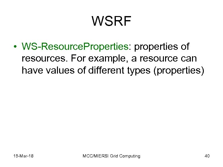 WSRF • WS-Resource. Properties: properties of resources. For example, a resource can have values