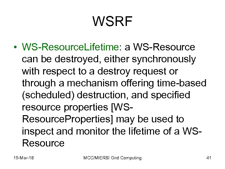 WSRF • WS-Resource. Lifetime: a WS-Resource can be destroyed, either synchronously with respect to