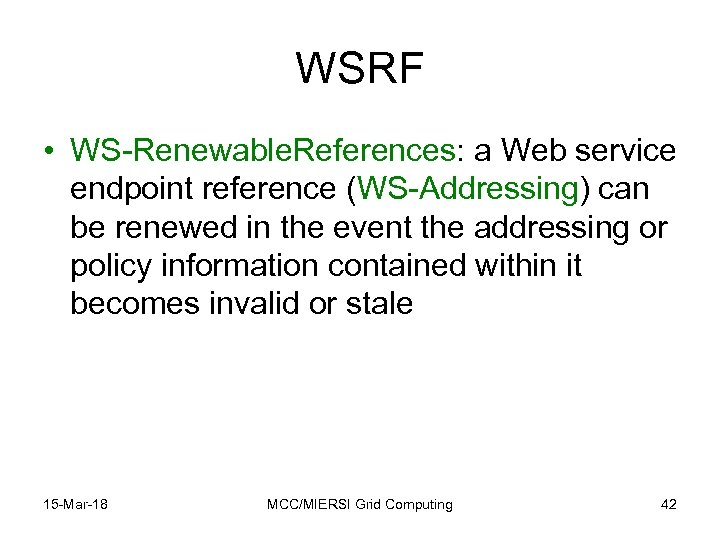 WSRF • WS-Renewable. References: a Web service endpoint reference (WS-Addressing) can be renewed in