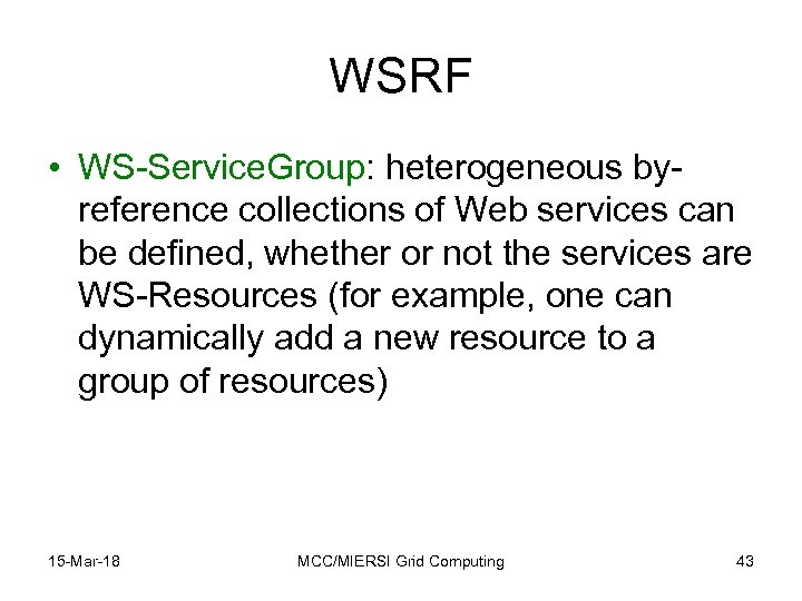 WSRF • WS-Service. Group: heterogeneous byreference collections of Web services can be defined, whether