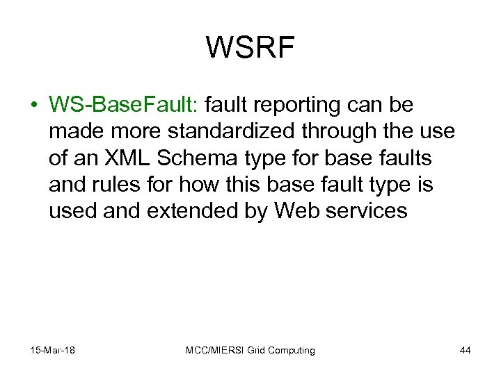 WSRF • WS-Base. Fault: fault reporting can be made more standardized through the use