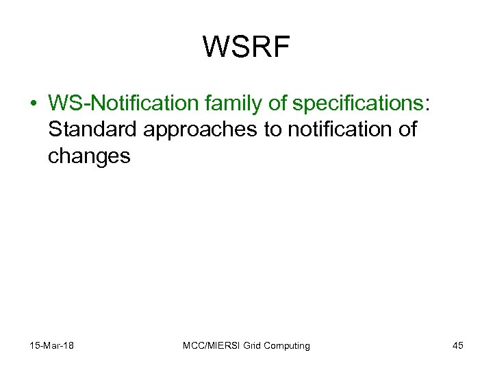 WSRF • WS-Notification family of specifications: Standard approaches to notification of changes 15 -Mar-18
