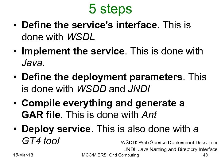 5 steps • Define the service's interface. This is done with WSDL • Implement