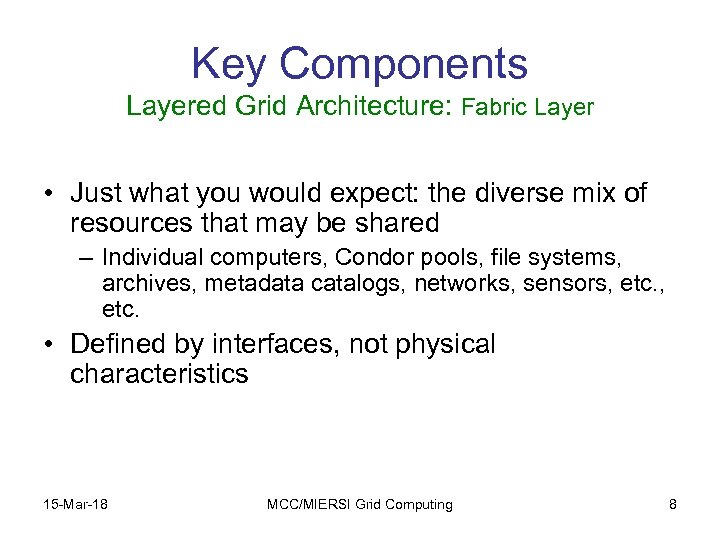 Key Components Layered Grid Architecture: Fabric Layer • Just what you would expect: the