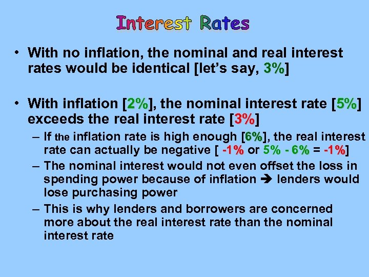 Interest Rates • With no inflation, the nominal and real interest rates would be