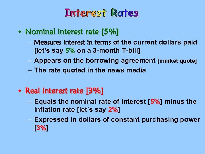 Interest Rates • Nominal interest rate [5%] – Measures interest in terms of the