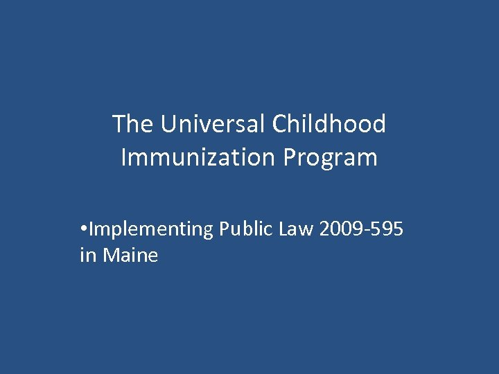 The Universal Childhood Immunization Program • Implementing Public Law 2009 -595 in Maine