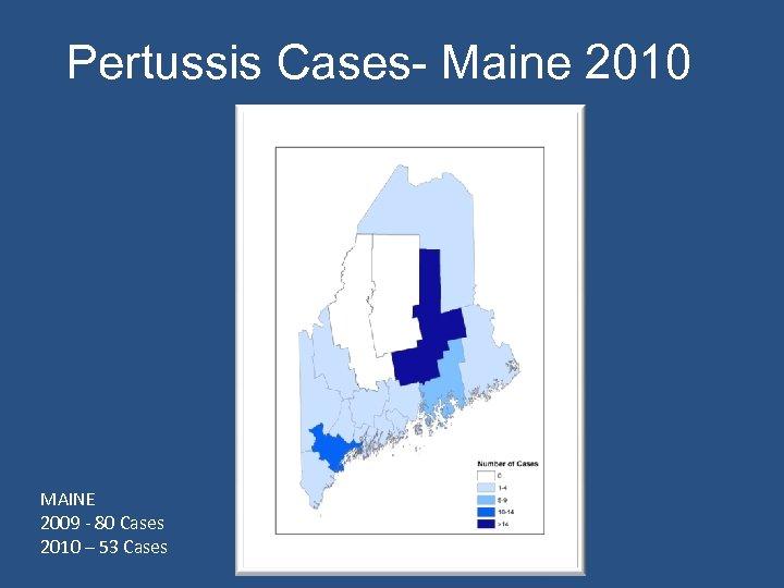 Pertussis Cases- Maine 2010 MAINE 2009 - 80 Cases 2010 – 53 Cases