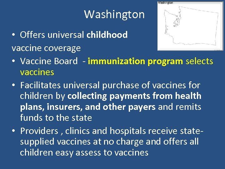Washington • Offers universal childhood vaccine coverage • Vaccine Board - immunization program selects