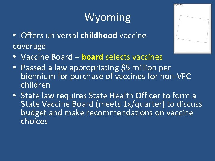 Wyoming • Offers universal childhood vaccine coverage • Vaccine Board – board selects vaccines