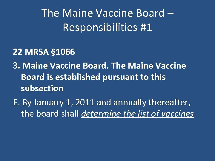 The Maine Vaccine Board – Responsibilities #1 22 MRSA § 1066 3. Maine Vaccine