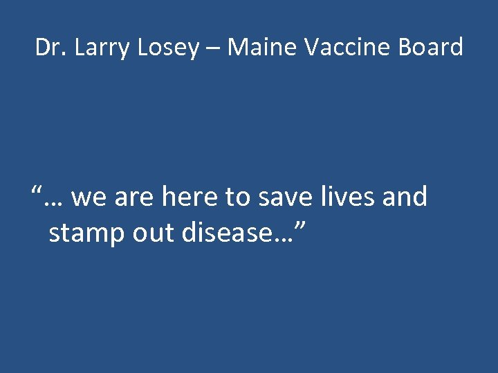 "Dr. Larry Losey – Maine Vaccine Board ""… we are here to save lives"