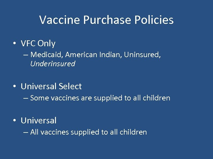 Vaccine Purchase Policies • VFC Only – Medicaid, American Indian, Uninsured, Underinsured • Universal