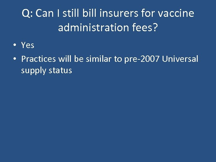 Q: Can I still bill insurers for vaccine administration fees? • Yes • Practices