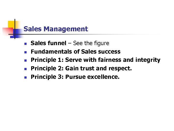 Sales Management n n n Sales funnel – See the figure Fundamentals of Sales