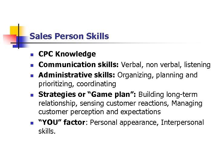 Sales Person Skills n n n CPC Knowledge Communication skills: Verbal, non verbal, listening