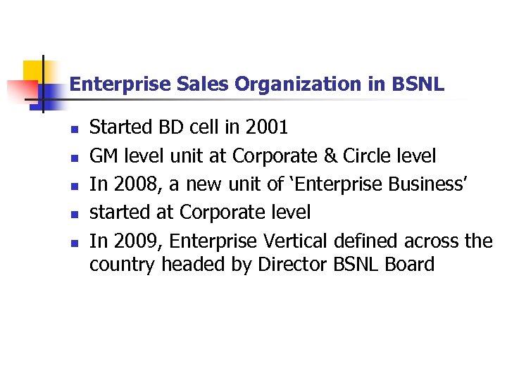 Enterprise Sales Organization in BSNL n n n Started BD cell in 2001 GM