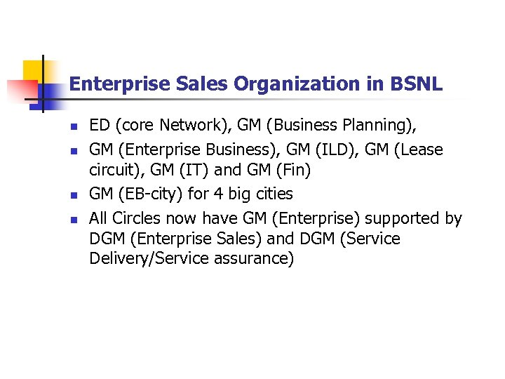Enterprise Sales Organization in BSNL n n ED (core Network), GM (Business Planning), GM