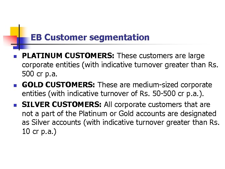 EB Customer segmentation n PLATINUM CUSTOMERS: These customers are large corporate entities (with indicative