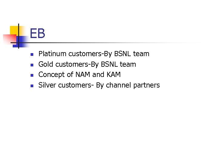 EB n n Platinum customers-By BSNL team Gold customers-By BSNL team Concept of NAM