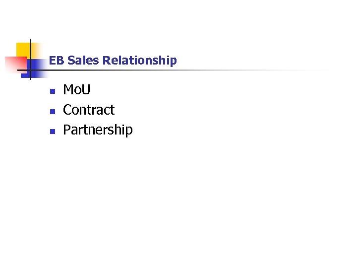 EB Sales Relationship n n n Mo. U Contract Partnership